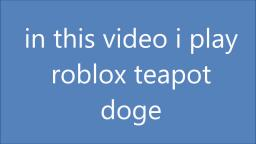 doge all of the teapots 2009 roblox souljia boy