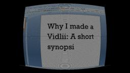 Why I made a Vidlii: A short synopsis