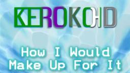 Kerokoid - How I Would Make Up For It