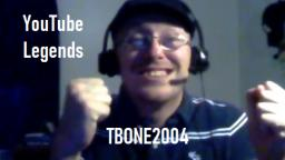 YouTube Legends- TBONE2004