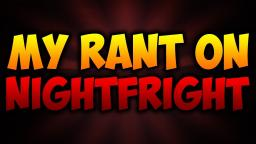 The NightFright Rant! (Part 2)