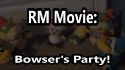 RM Movie: Bowsers Party
