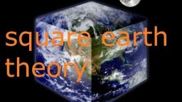 Square Earth Theory