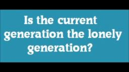 Is the current generation the lonely generation?
