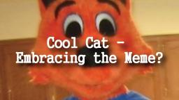 Cool Cat - Embracing the Meme?