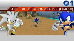Accel Exploration - Sonic the Hedgehog 2006 P-06 (ChaosX) Part 1 - Andere Engine, andere Elemente