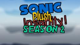 Sonic Plush Insanity Season 2 Intro!