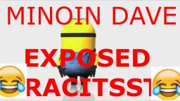 minion dave EXPOSED as RACIST