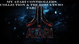 My Atari Controllers Collection And The Results So Far! (On My Other Channel)