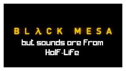 Black Mesa but the sounds are from Half-Life