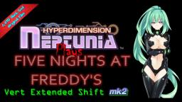 Hyperdimension Neptunia Plays Five Nights At Freddys: Vert Extended Shift mk2