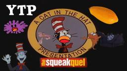 YTP - The Cat in the Hat in the Hat in the Cat: The Squeakquel (COLLAB ENTRY) (With alternate scene)