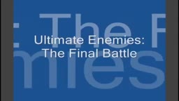 Ultimate Enemies - The FINAL Battle