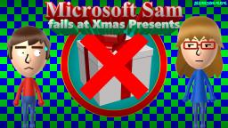 Microsoft Sam fails at Xmas Presents