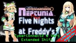 Hyperdimension Neptunia Plays Five Nights at Freddys 1: CyberConnect2 & Vert Extended Shift