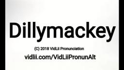 How To Pronounce Dillymackey