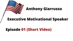 Anthony Giarrusso Executive Motivational Speaker Episode 01 (Short Video)