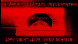(Preview) Paramount Feature Presentation 2500 Vigintillion Times Scarier