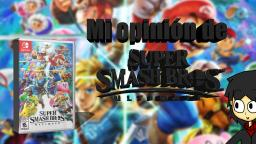 (Loquendo) Mi opinión de Super Smash Bros Ultimate