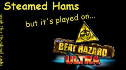 Steamed Hams but its played on Beat Hazard Ultra (Apr. 7, 2018)
