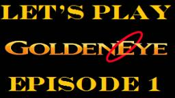 Let's Play Goldeneye Episode 1 (On My Other Channel)