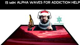 15 MINUTES OF ALPHA WAVES FOR ADDICTION HELP