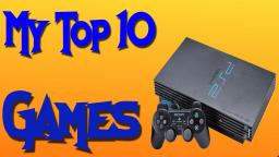 My Top 10 Ps2 Games