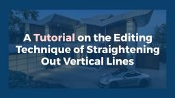 A Tutorial on the Editing Technique of Straightening Out Vertical Lines