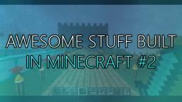 Awesome Stuff Built In Minecraft #2
