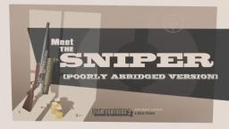 Meet the Sniper: Poorly Abridged Version