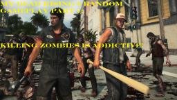 Dead Rising 3 Random Gameplay Part 1 : Killing Zombies Is Addictive (X-Box One)