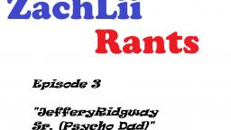 ZachLii Rants - Episode 3 - Jeffery Ridgway Sr. (Psycho Dad)