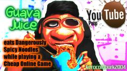 [YTP] Guava Juice eats Dangerously Spicy Noodles while playing a Cheap Online Game