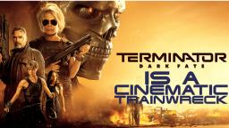 Terminator: Dark Fate Is A CINEMATIC TRAINWRECK (Movie Review)