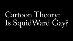 is squidward gay?? (theory)