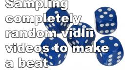 Sampling completely random Vidlii videos to make a beat