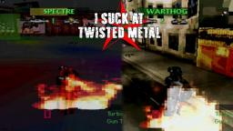 I Suck At Twisted Metal