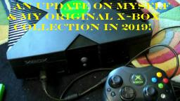 An Update On Myself And My Original X-Box Collection