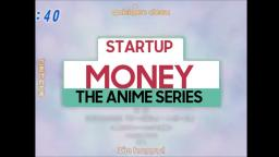 Startup Money - The Anime Series OP