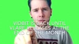 VIDBIT IS BACK!!!