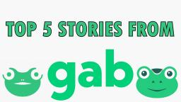 Gab News - Top 5 Stories from news.gab.com