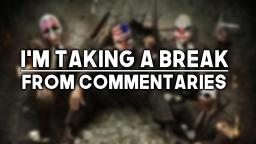 Channel Upates: Taking A Break From Commentary Vids