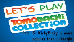 Lets play Tomodachi Collection #15: KirbyPinky is more popular than i thought
