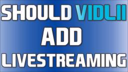 Should Vidlii Add Livestreaming?