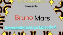 RetardedMashUps Episode 8 Bruno Mars