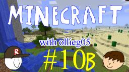 Minecraft with ollieg05 #10 (Part B)