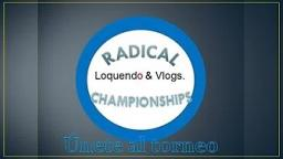 Radical Vlogs & Loquendo Championships - Únete - Especial 15 subscriptores.