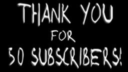 50 SUBSCRIBERS! THANK YOU!