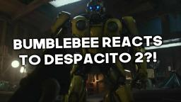 Bumblebee Reacts to Despacito 2?!
