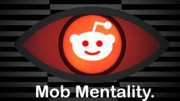 Reddit: The Birthplace of Mob Mentality